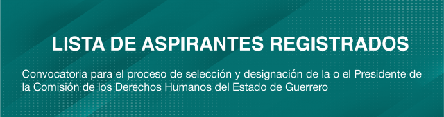 http://congresogro.gob.mx/62/inicio/wp-content/uploads/2021/04/lista-aspirantes-derechos-humanos-640x169.png
